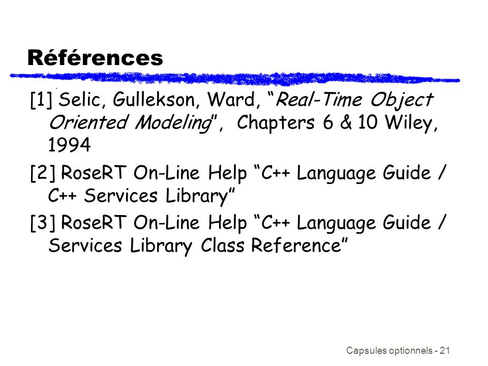 Références[1] Selic, Gullekson, Ward, Real-Time Object Oriented Modeling , Chapters 6 & 10 Wiley, 1994.